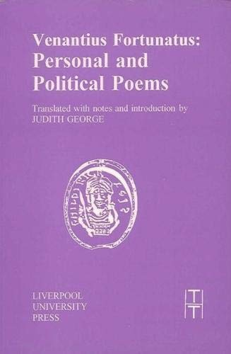 Venantius Fortunatus: Personal and Political Poems (TRANSLATED TEXTS FOR HISTORIANS, Band 23)