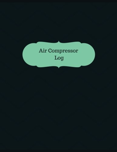 Air Compressor Log: Logbook, Journal - 127 pages, 8.5 x 11 inches (Logbooks/Record Books)