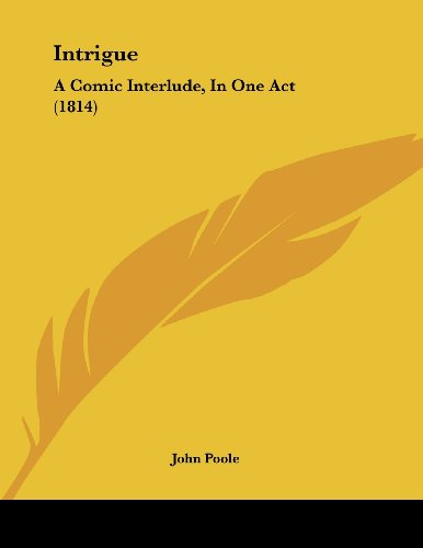 Intrigue: A Comic Interlude, In One Act (1814)