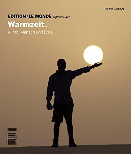Warmzeit: Klima, Mensch und Erde (Edition Le Monde diplomatique)