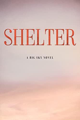 Shelter: A Big Sky Novel (Heroes of Big Sky Book 2) (English Edition)