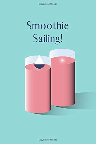 Smoothie Sailing: A recipe book for all of your favorite...