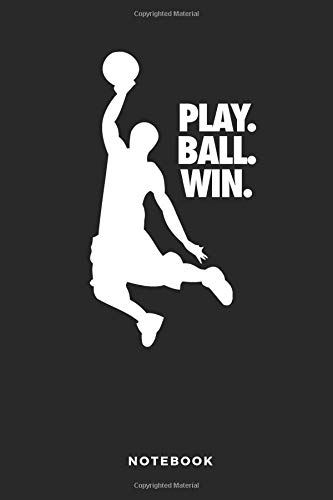 Play. Ball. Win. Notebook: 6x9 Blank Lined Basketball Composition Notebook or Journal for Coaches and Players