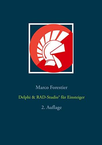 Delphi & RAD-Studio® für Einsteiger: 2. Auflage (Delphi für Einsteiger und Fortgeschrittene, Band 1)