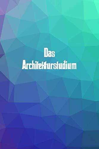 Das Architekturstudium: 120 leere linierte Seiten in A5 Softcover | Perfekt als Notizbuch oder Journal für alle Studenten, Auszubildende und Lehrenden ... für Aufzeichnungen von Gedanken oder Terminen