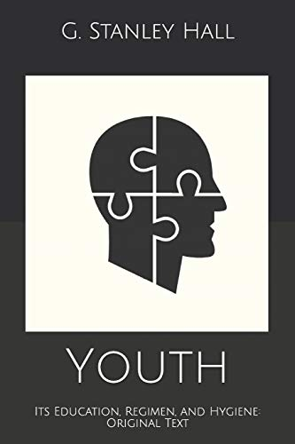 Youth: Its Education, Regimen, and Hygiene: Original Text