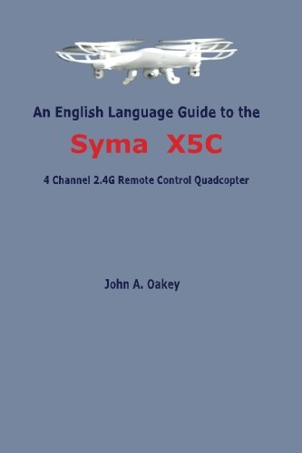 An English Language Guide to the Syma X5C: 4 Channel 2.4G Remote Control Quadcopter
