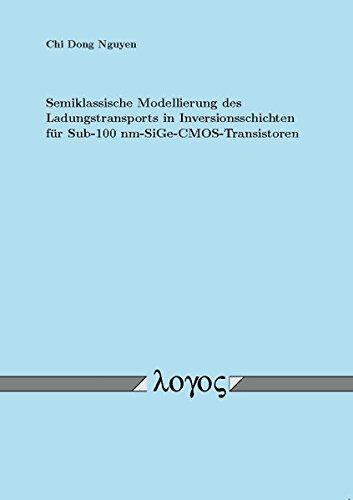 Semiklassische Modellierung Des Ladungstransports in Inversionsschichten Fur Sub-100 Nm-sige-cmos-transistoren