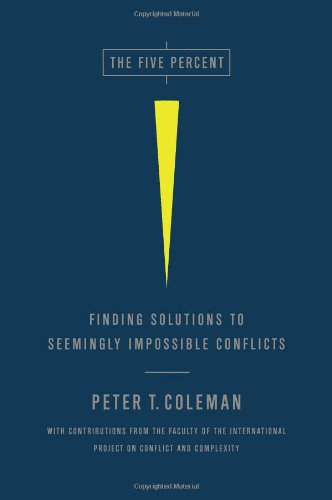 The Five Percent: Finding Solutions to Seemingly Impossible Conflicts by Peter Coleman (2011-05-03)