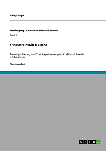 Fitnesstrainer/in-B-Lizenz: Trainingsplanung und Trainingssteuerung im Kraftbereich nach ILB-Methode