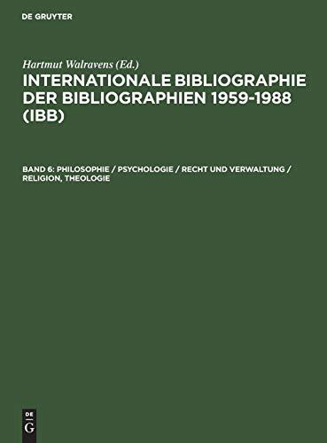 Internationale Bibliographie der Bibliographien 1959-1988 (IBB): Philosophie / Psychologie / Recht und Verwaltung / Religion, Theologie