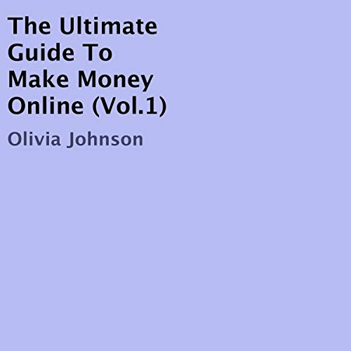 The Ultimate Guide to Make Money Online, Volume 1 cover art