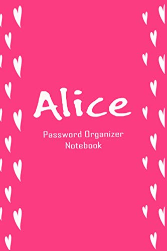Alice Password Organizer Notebook: Password Log Book and Internet Password Organizer for Alice, with Pink Cover, An Organizer for All Your Usernames ... Small Size, only for Girls and Women, 6 x 9