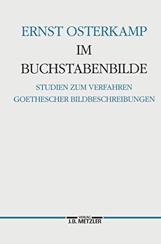 Im Buchstabenbilde: Studien zum Verfahren Goethescher Bildbeschreibungen (Germanistische Abhandlungen, Band 70)