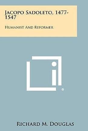 [(Jacopo Sadoleto, 1477-1547: Humanist and Reformer)] [Author: Richard M Douglas] published on (May, 2012)