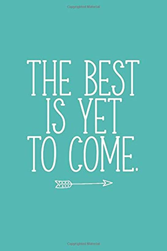 The Best Is Yet To Come (6x9 Journal): Lined Writing Notebook, 120 Pages – Teal Blue with Inspiring, Motivational Message