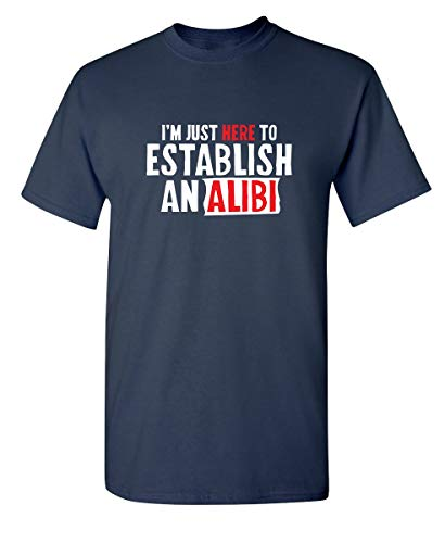 Jopath Here to Establish an Alibi - Camiseta divertida y sarcástica para adultos