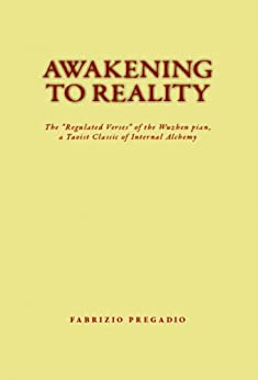 "Awakening to Reality: The ""Regulated Verses"" of the Wuzhen pian, a Taoist Classic of Internal Alchemy (Kindle Neidan Texts Book 1) by [Fabrizio Pregadio]"