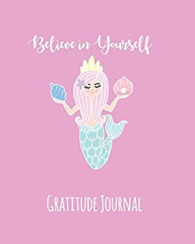 Gratitude Journal: Believe In Yourself. Mermaid Gratitude Journal For Kids
