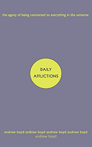 Daily Afflictions:: The Agony of Being Connected to Everything in the Universe