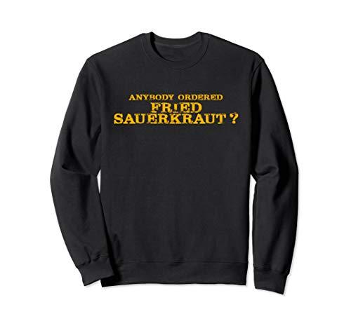 Anybody Ordered Once in a Time Fried Sauerkraut Sourkraut Sweatshirt