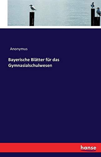 Bayerische Blätter für das Gymnasialschulwesen (German Edition)