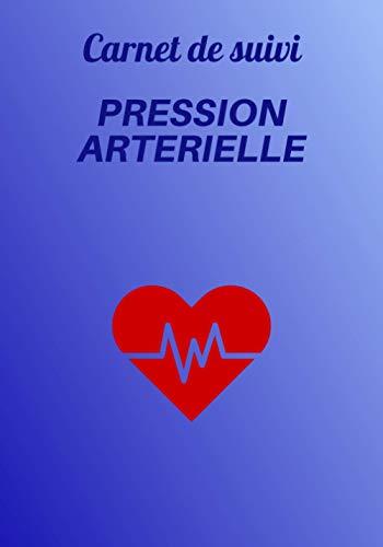 Carnet de suivi Pression Artérielle: Relevé quotidien de votre tension artérielle et de votre fréquence cardiaque sur 2 ans | Autosurveillance de ... médical | Relevé de votre tensiomètre