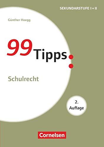 99 Tipps - Praxis-Ratgeber Schule für die Sekundarstufe I und II: Schulrecht - Buch