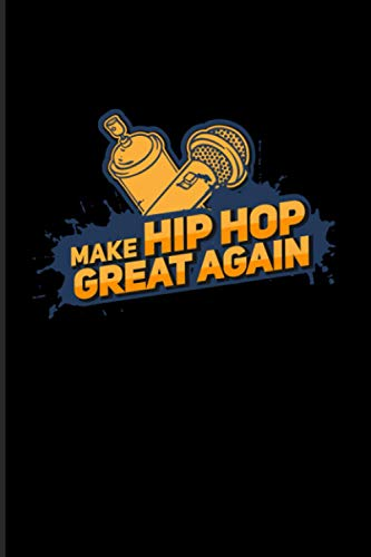 Make Hip Hop Great Again: 2021 Planner   Weekly & Monthly Pocket Calendar   6x9 Softcover Organizer   Funny Music & Street Culture Gift