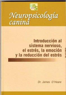 Neuropsicología canina: Introducción al sistema nervioso, el estrés, la emoción y la reducción del estrés