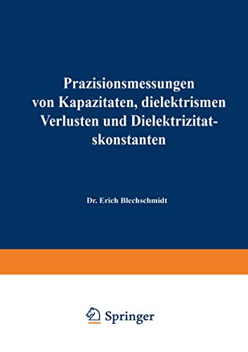Präzisionsmessungen von Kapazitäten, Dielektrischen Verlusten und Dielektrizitätskonstanten (Verfahrens- und Messkunde der Naturwissenschaft) (German ... Messkunde der Naturwissenschaft, 2, Band 2)