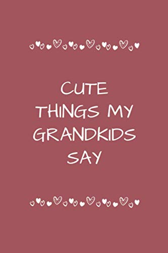 Cute Things My Grandkids Say: Cute Journal/Notebook is a great gift for family