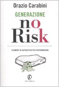 Generazione no risk. Elementi di autodifesa per risparmiatori