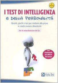 I test di intelligenza e della personalità. Quesiti, giochi e test per mettersi alla prova in modo nuovo e divertente
