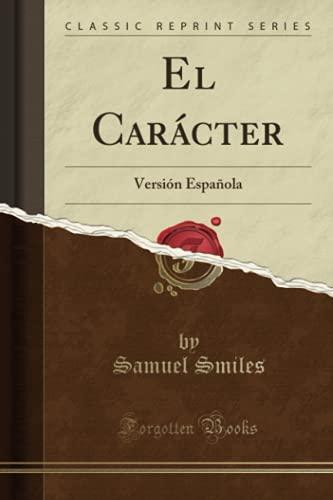 El Carácter (Classic Reprint): Versión Española