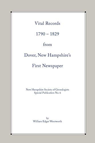 Compare Textbook Prices for Vital Records 1790-1829 from Dover, New Hampshire's First Newspaper  ISBN 9780979416521 by Wentworth, William Edgar