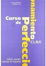 Curso de Perfeccionamiento: Hablar, Escribir y Pensar En Espagnol: Clave