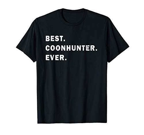 Best Coon hunter Ever Shirt for People who Hunt Raccoons