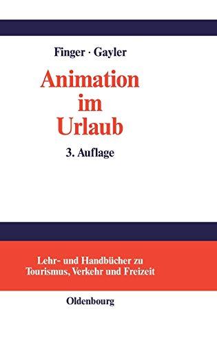 Animation im Urlaub: Handbuch für Planer und Praktiker: Handbuch fr Planer und Praktiker (Lehr- und Handbücher zu Tourismus, Verkehr und Freizeit)