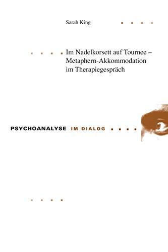 Im Nadelkorsett auf Tournee – Metaphern-Akkommodation im Therapiegespräch (Psychoanalyse im Dialog, Band 16)