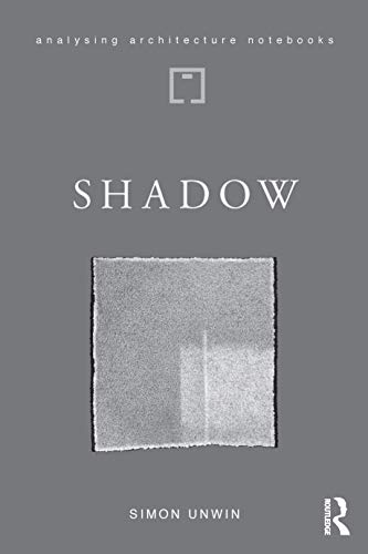 Shadow: the architectural power of withholding light (Analysing Architecture Notebooks) (English Edition)