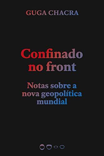 Confinado no front: Notas sobre a nova geopolítica mundial (Coleção 2020)