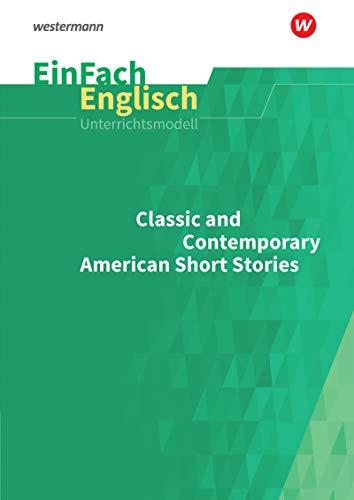 EinFach Englisch Unterrichtsmodelle: Classic and Contemporary American Short Stories: Unterrichtsmodelle für die Schulpraxis / Classic and ... Unterrichtsmodelle für die Schulpraxis)