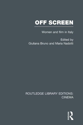 Off Screen: Women and Film in Italy: Seminar on Italian and American directions (Routledge Library Editions: Cinema) (English Edition)