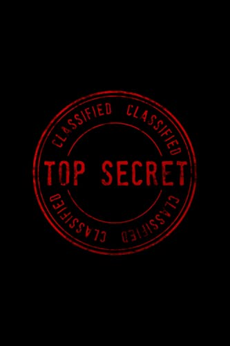 Top Secret: Blank Lined Notebook With 120 Pages to Write Down Your Top Secrets & Classified Thoughts & Ideas, 6' x 9' Inch