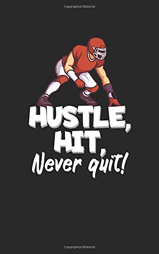 Hustle, Hit, never quit!: Notebook for American football fans and players. Perfect gift. With lines and numbers. 120 Pages.