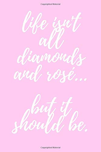 Life Isn't All About Diamonds and Rosé... But It Should Be.: The Real Housewives of Beverly Hills (RHOBH) Lisa Vanderpump Quote Notebook, Journal, Diary (Pop Culture, Band 67)