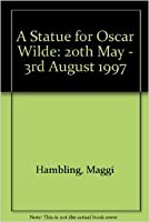 A Statue for Oscar Wilde: 20th May - 3rd August 1997
