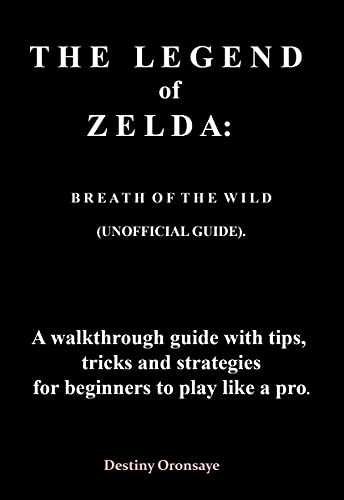 THE LEGEND of ZELDA: BREATH O F THE WILD (UNOFFICIAL GUIDE). A walkthrough guide with tips, tricks and strategies for beginners to play like a pro (Walkthrough ... obstercles Book 1) (English Edition)