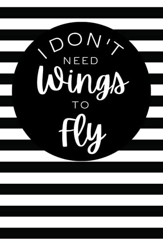 I Don't Need Wings To Fly: Ballet Journal Notebook (6 x 9) Blank Lined Notepad for Ballerinas and Teachers (120 Pages) Dance Recital Gifts for Girls and Ballerina Dancers